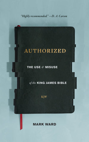 Authorized: The Use & Misuse of the King James Bible