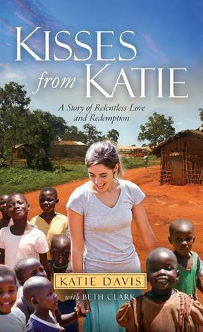 Kisses from Katie:  A Story of Relentless Love and Redemption PB