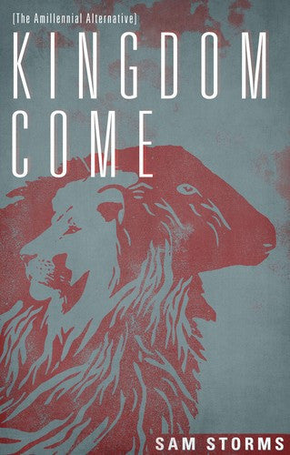 Kingdom Come:  The Amillennial Alternative