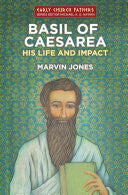 Basil of Caesarea:  His Life and Impact