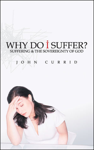 Why Do I Suffer?  Suffering & The Sovereignty Of God