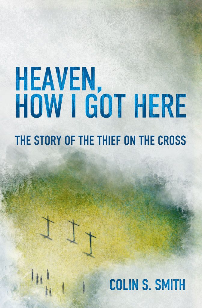 Heaven, How I Got Here: The Story of the Thief on the Cross (Reprint)