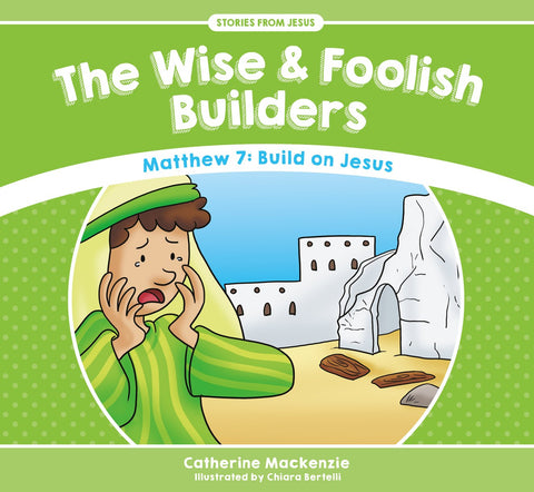 Wise And Foolish Builders:  Matthew 7: Build on Jesus