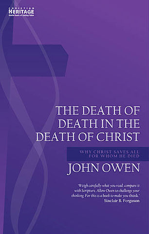 Death of Death in the Death of Christ:  Why Christ Saves All for Whom He Died (Reprint)