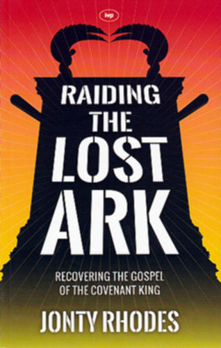 Raiding the Lost Ark:  Recovering the Gospel of the Covenant King PB