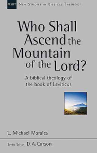 Who Shall Ascend the Mountain of the Lord?:  A Theology of the Book of Leviticus
