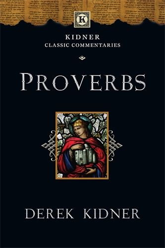 Proverbs: Kidner Classic Commentaries