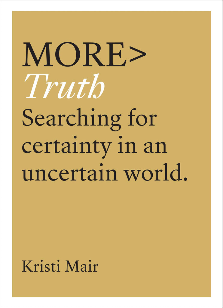 more TRUTH:  Searching for Certainty in an Uncertain Age PB