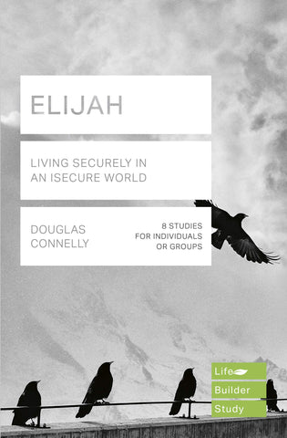 Elijah (Lifebuilder Study Guides):  Living Securely in an Insecure World PB