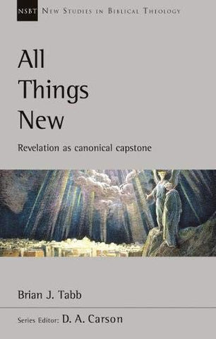 All Things New:  Revelation As Canonical Capstone PB