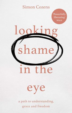 Looking Shame in the Eye:  A Path to Understanding, Grace and Freedom PB