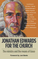 Jonathan Edwards for the Church:  The Ministry and Means of Grace PB