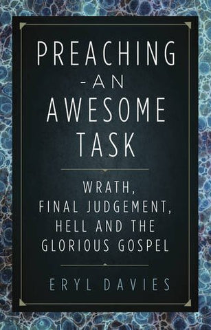 Preaching  -  An Awesome Task    Wrath, Final Judgement, Hell And The Glorious Gospel PB