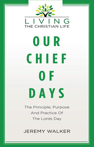 Our chief of days:  The Principle, Purpose and Practice of the Lord's Day PB