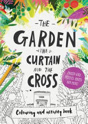 The Garden, the Curtain & the Cross - Colouring Book PB