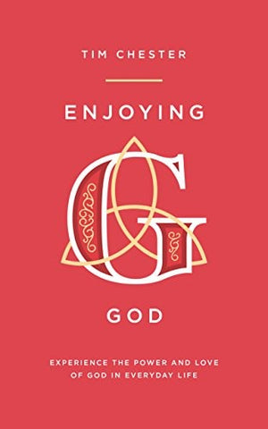 Enjoying God:  Experience the Power and Love of God in Everyday Life PB