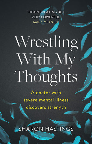 Wrestling With My Thoughts: A Doctor with severe mental illness discovers strength PB