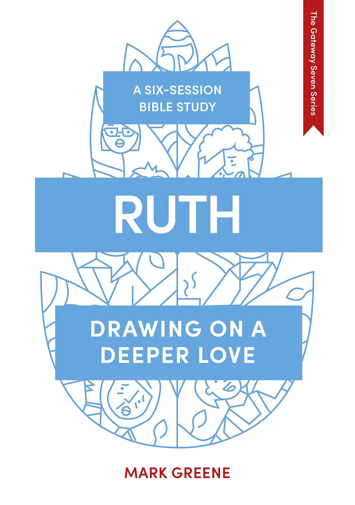 Ruth: Drawing on a deeper love (The Gateway Seven Series) PB