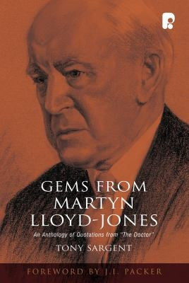Gems from Martyn Lloyd-Jones: An Anthology of Quotations from 'The Doctor'