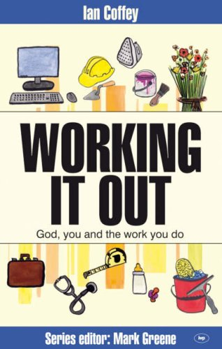 Working it Out:  God, You and the Work You Do