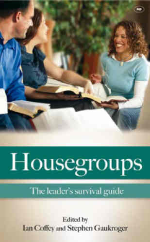 Housegroups:  The Leaders' Survival Guide