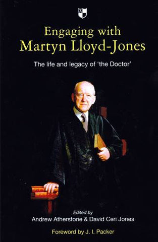 Engaging with Martyn Lloyd-Jones:  The Life and Legacy of 'The Doctor'