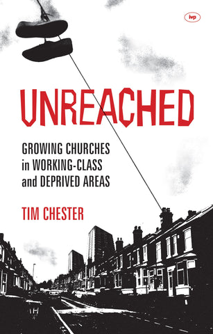 Unreached:  Growing Churches in Working-class and Deprived Areas PB