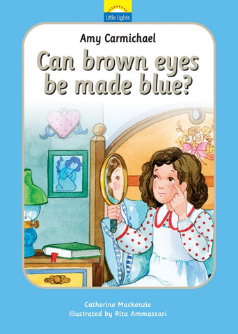 Little Lights #1 Amy Carmichael: Can Brown Eyes Be Made Blue? HB
