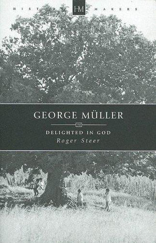 George Muller, 1805-1898: Delighted in God