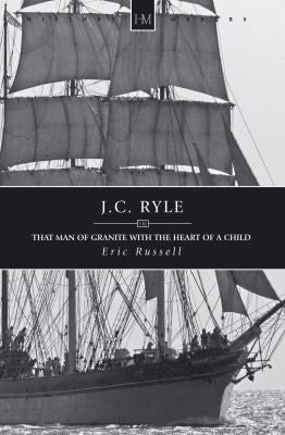 J.C. Ryle:  That Man of Granite with the Heart of a Child