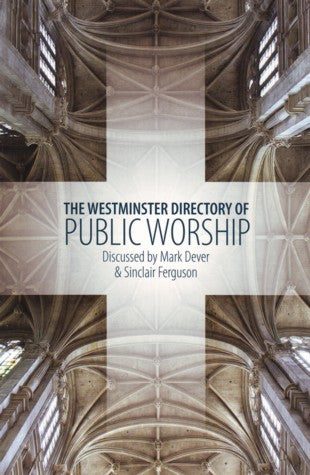 Westminster Directory Of Public Worship: Puritans - Ministers of the World & Preaching Like the Puritans