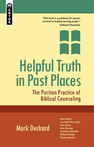Helpful Truth In Past Places: The Puritan Practice Of Biblical Counselling