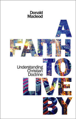 Faith To Live By, A Pb: Understanding The Christian Doctrine