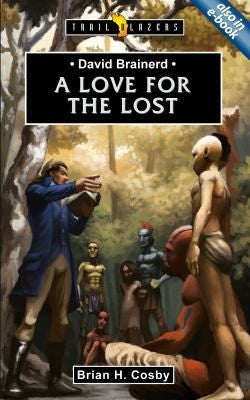 David Brainerd - a Love for the Lost: A Love for the Lost