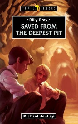 Billy Bray: Saved from the Deepest Pit