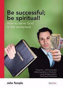 Be Successful ; Be Spiritual!: How to Serve God in the Workplace