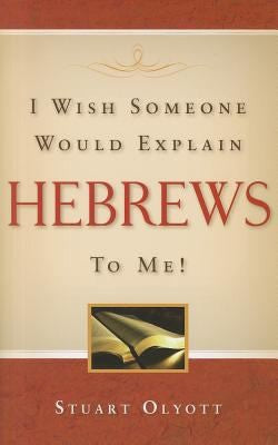 I Wish Someone Would Explain Hebrews to Me!