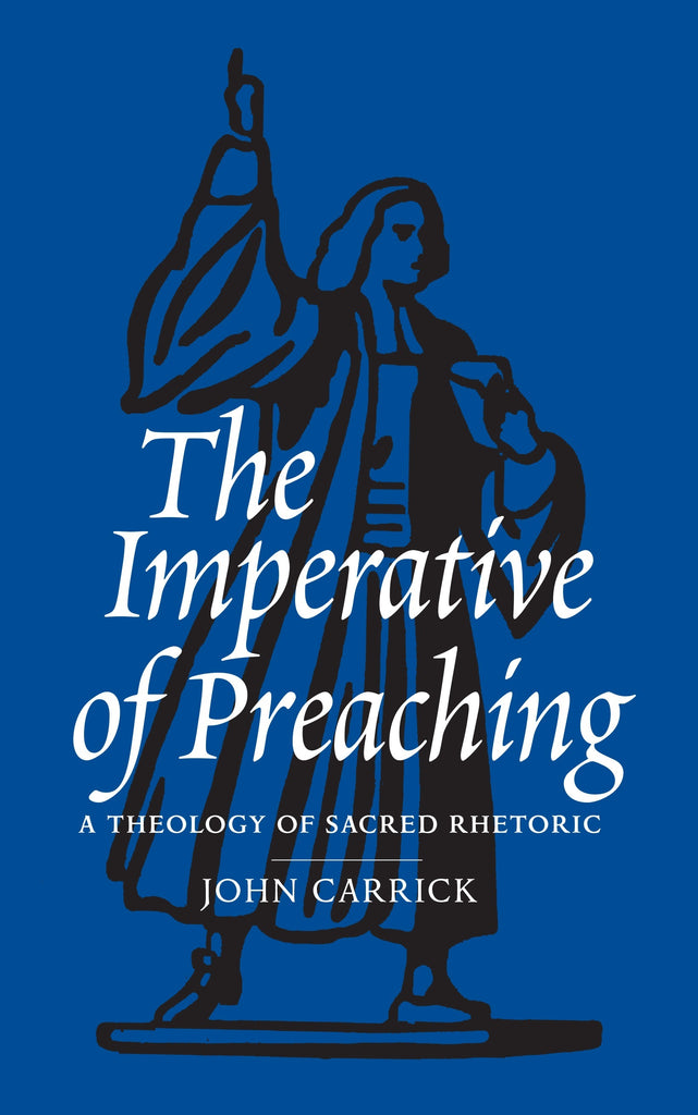 The Imperative of Preaching: A Theology of Sacred Rhetoric PB