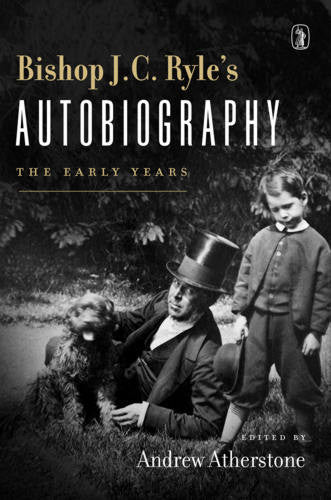Bishop J. C. Ryle's Autobiography:  The Early Years
