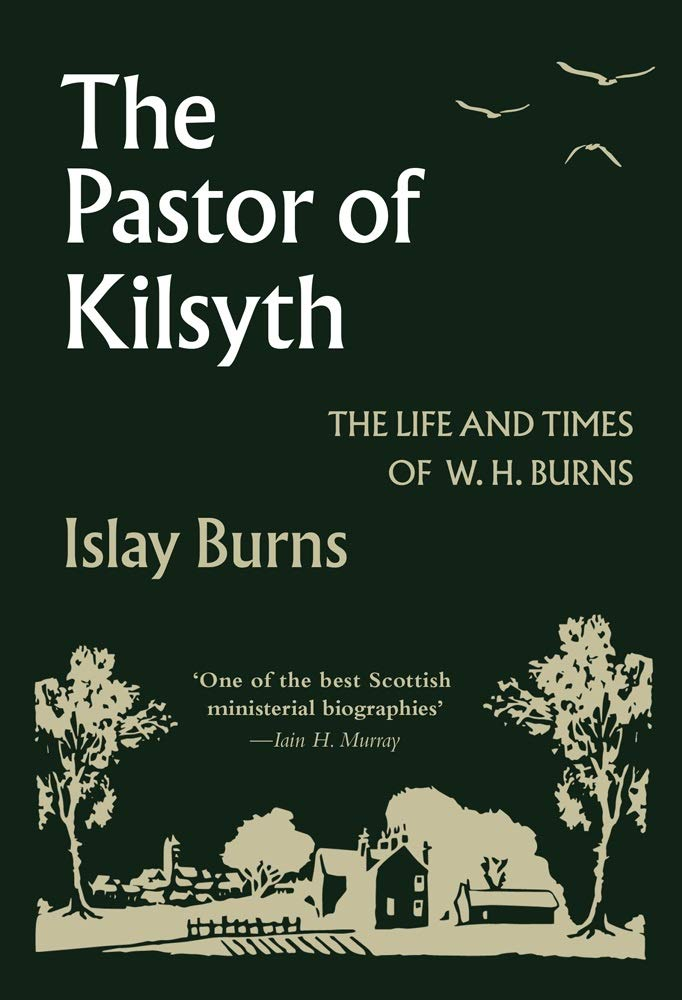 The Pastor of Kilsyth: The Life and Times of W.H. Burns HB
