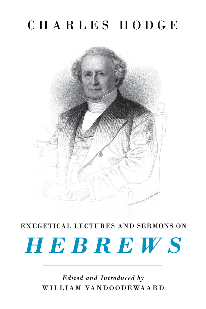 Hebrews: Exegetical Lectures and Sermons by Charles Hodge HB
