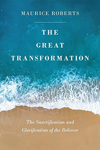 The Great Transformation: The Sanctification and Glorification of the Believer PB