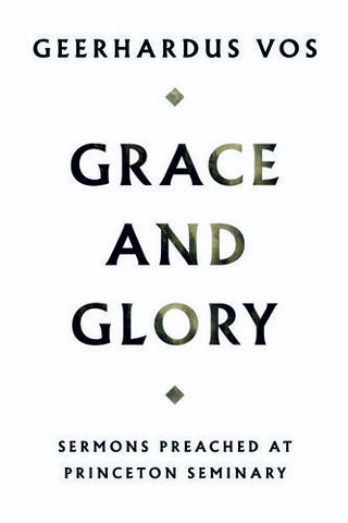 Grace and Glory: Sermons Preached at Princeton Seminary HB