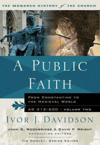 A Public Faith: From Constantine to the Medieval World, Ad 312-600