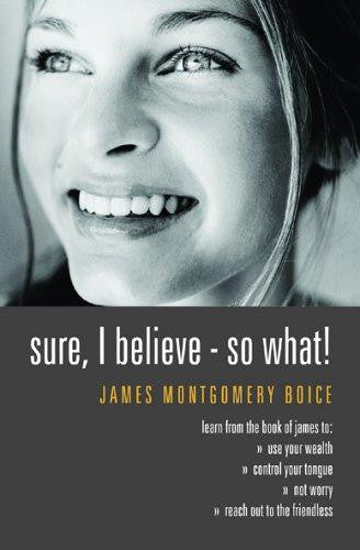 Sure I Believe! So What?: Studies In Practical Christianity - Based On The  Book Of James