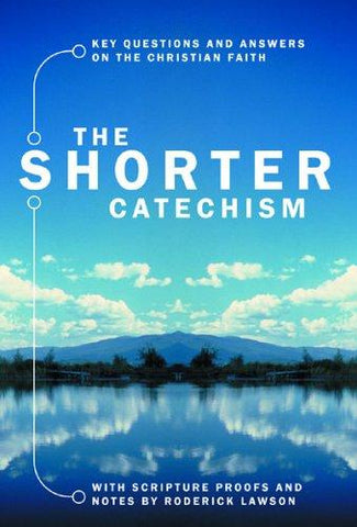Shorter Catechism: Key Questions and Answers on the Christian Faith