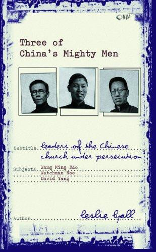 Three of China's Mighty Men: Leaders of the Chinese Church Under Persecution