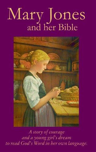 Mary Jones And Her Bible: A Story of Courage and a Young Girl's Dream to  Read God's Word in Her Own Language PB