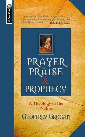Prayer Praise & Prophecy    A Theology Of The Psalms HB