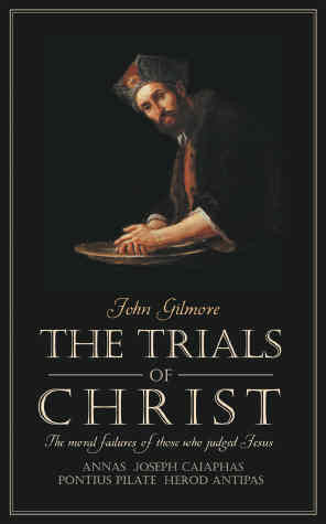 Trials of Christ:  The Moral Failures of Those Who Judged Christ